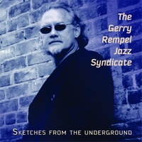 The Gerry Rempel Jazz Syndicate, Sketches from the Underground